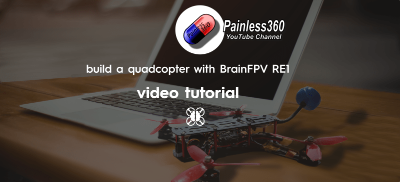 Building a FPV Quadcopter with RE1 – Painless360 Video Series